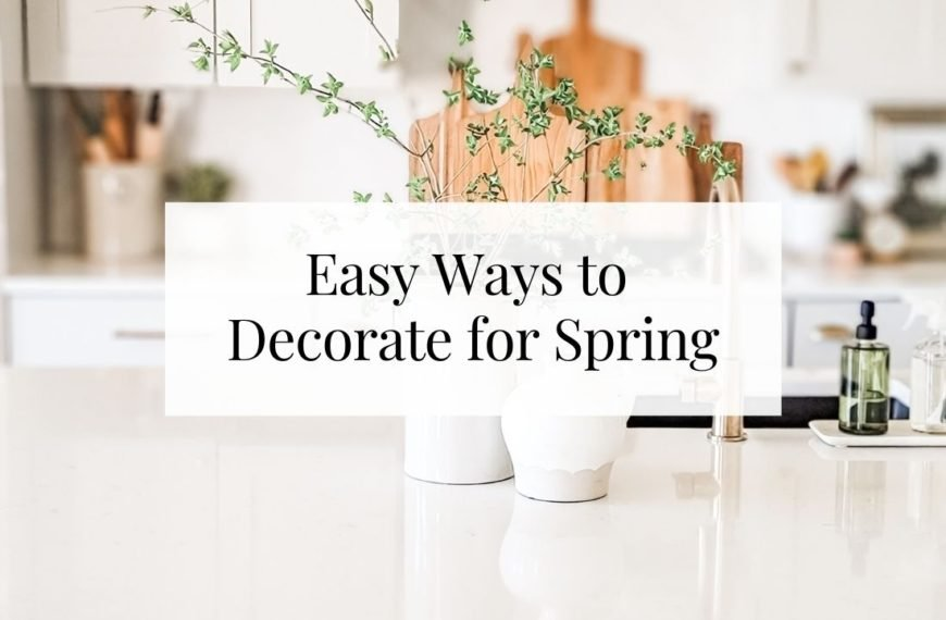 Easy Ways to Decorate for Spring